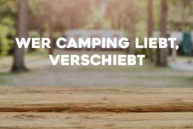 Wer Camping liebt, verschiebt!