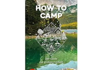 How to camp Der Guide zur großen Freiheit